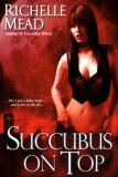 REVIEW:  Succubus on Top by Richelle Mead
