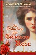 REVIEW: The Seduction of the Crimson Rose by Lauren Willig