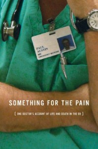 REVIEW: Something for the Pain (One Doctor's Account of Life and Death in the ER) by Paul Austin
