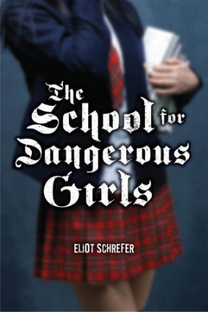 REVIEW: The School for Dangerous Girls by Eliot Schreffer