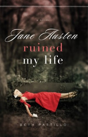 REVIEW: Jane Austen Ruined My Life by Beth Pattillo