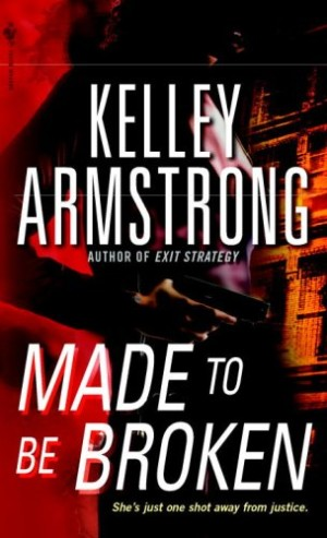 REVIEW: Made To Be Broken by Kelley Armstrong