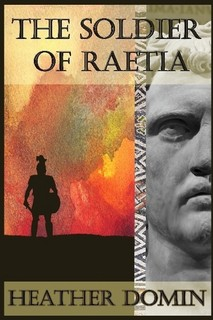 REVIEW: The Soldier of Raetia by Heather Domin