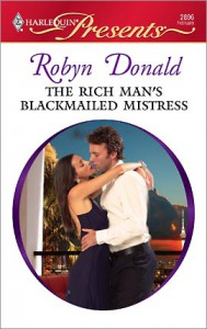 The Rich Man's Blackmailed Mistress by Robyn Donald Cover