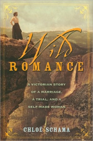 REVIEW: Wild Romance: A Victorian Story of A Marriage, A Trial, and A Self-Made Woman by Chloë Schama