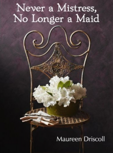 Never a Mistress, No Longer a Maid by Maureen Driscoll