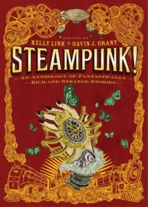 Steampunk! edited Kelly Link and Gavin Grant