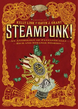 REVIEW: Steampunk! edited Kelly Link and Gavin Grant