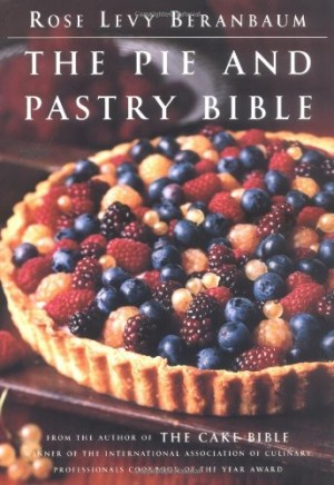 REVIEW:  The Pie and Pastry Bible & The Cake Bible by Rose Berenbaum
