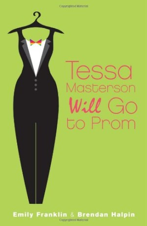 REVIEW:  Tessa Masterson Will Go to Prom by Emily Franklin and Brendan Halpin