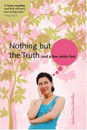 REVIEW:  Nothing But the Truth (and a few white lies) by Justina Chen Headley
