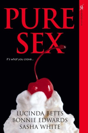 REVIEW:  Pure Sex by Lucinda Betts, B. Edwards, Sasha White
