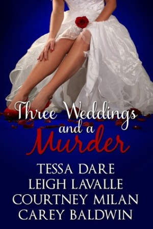 REVIEW:  Three Weddings and a Murder by Tessa Dare, Leigh LaValle, Courtney Milan, Carey Baldwin