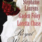 Royal Weddings: An Original Anthology by Stephanie Laurens, Gaelen Foley, Loretta Chase