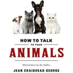 How to Talk to Your Animals Jean Craighead George