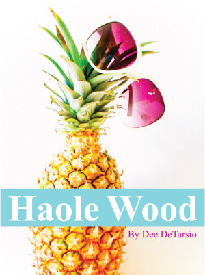REVIEW:  Haole Wood by Dee DeTarsio