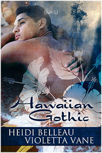 REVIEW:  Hawaiian Gothic by Heidi Belleau,Violetta Vane
