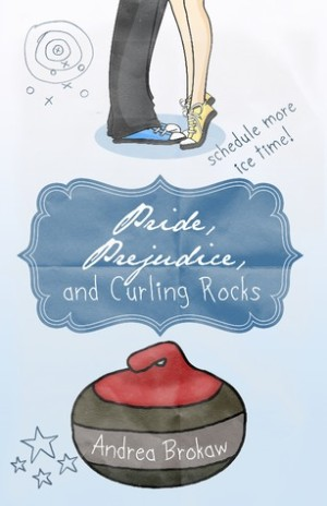 REVIEW:  Pride, Prejudice and Curling Rocks by Andrea Brokaw