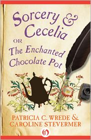 Sorcery & Cecelia: or The Enchanted Chocolate Pot (Book One) By: Patricia C. Wrede, Caroline Stevermer