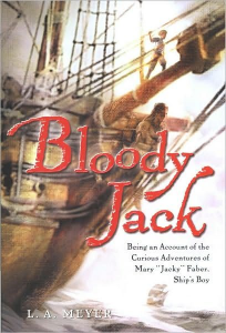 Louis A. Meyer Bloody Jack: Being an Account of the Curious Adventures of Mary Jacky Faber, Ship's Boy (Bloody Jack Adventure Series #1)