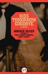 Kiss Tomorrow Goodbye Horace McCoy