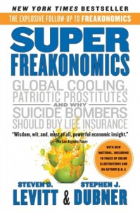 SuperFreakonomics: Global Cooling, Patriotic Prostitutes, and Why Suicide Bombers Should Buy Life Insurance      by     Steven D. Levitt,     Stephen J. Dubner