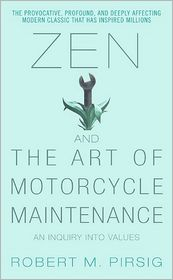 Zen and the Art of Motorcycle Maintenance Robert M. Pirsig