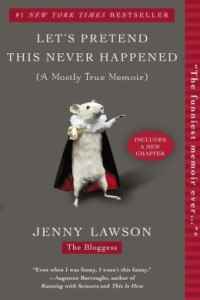 Let's Pretend This Never Happened: (A Mostly True Memoir)      by     Jenny Lawson