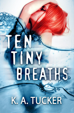 REVIEW:  Ten Tiny Breaths by K. A. Tucker