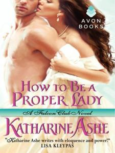 How to Be a Proper Lady By: Katharine Ashe