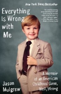 Everything Is Wrong with Me: A Memoir of an American Childhood Gone, Well, Wrong      by     Jason Mulgrew