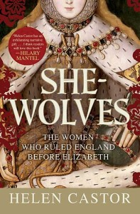 She-Wolves : The Women Who Ruled England Before Elizabeth      by Helen Castor
