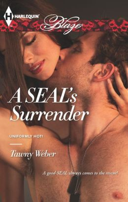 A SEAL's Surrender (Harlequin Blaze Series #739) by Tawny Weber