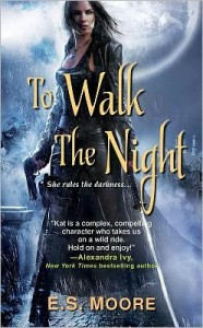 To Walk the Night (Kat Redding Series #1)      by     E.S. Moore