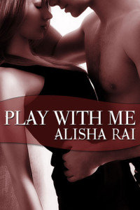 Play With Me (Bedroom Games #1) by Alisha Rai