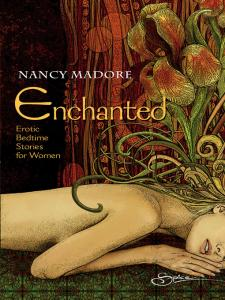 Enchanted: Erotic Bedtime Stories For Women By: Nancy Madore