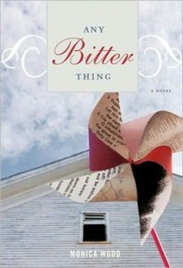 Any Bitter Thing      By: Monica Wood