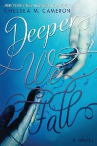 Deeper We Fall (Fall and Rise, Book One)      By: Chelsea M. Cameron