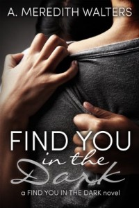 Find You in the Dark A. Meredith Walters