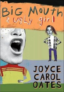 Big Mouth and Ugly Girl      by     Joyce Carol Oates