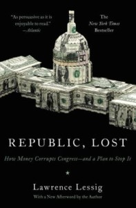 Republic, Lost: How Money Corrupts Congress--and a Plan to Stop It   by     Lawrence Lessig