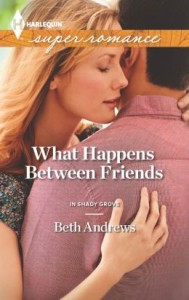 What Happens Between Friends (Harlequin Super Romance Series #1866) by Beth Andrews
