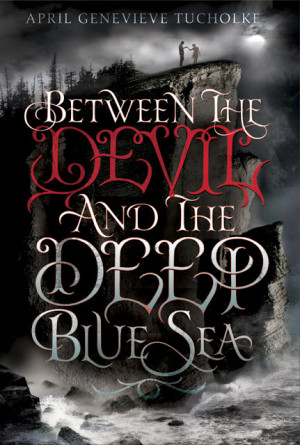 REVIEW:  Between the Devil and the Deep Blue Sea by April Genevieve Tucholke
