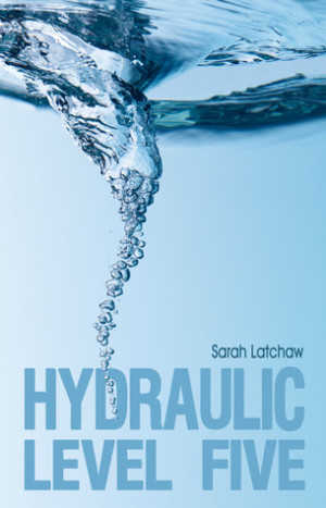 REVIEW:  Hydraulic Level Five by Sarah Latchaw