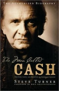 The Man Called Cash: The Life, Love, and Faith of an American Legend by Steve Turner