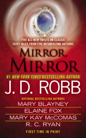 REVIEW:  Mirror, Mirror by J.D. Robb, Mary Blayney, Elaine Fox, Mary Kay McComas, R.C. Ryan