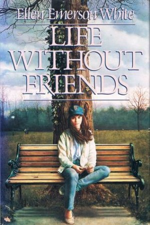 REVIEW:  Life Without Friends by Ellen Emerson White