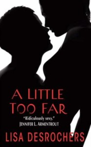 A Little Too Far (Kindle Edition) by Lisa Desrochers