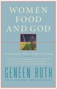 Women Food and God An Unexpected Path to Almost Everything By Geneen Roth