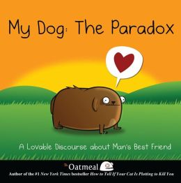 My Dog: The Paradox by The Oatmeal and Matthew Inman